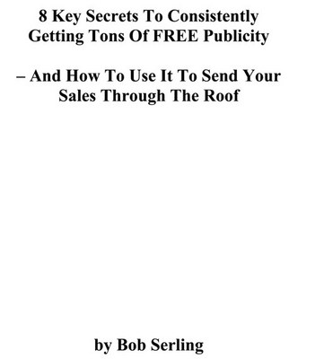 Pay for 8 Key Secrets to Consistently Getting Tons of Free Publicity